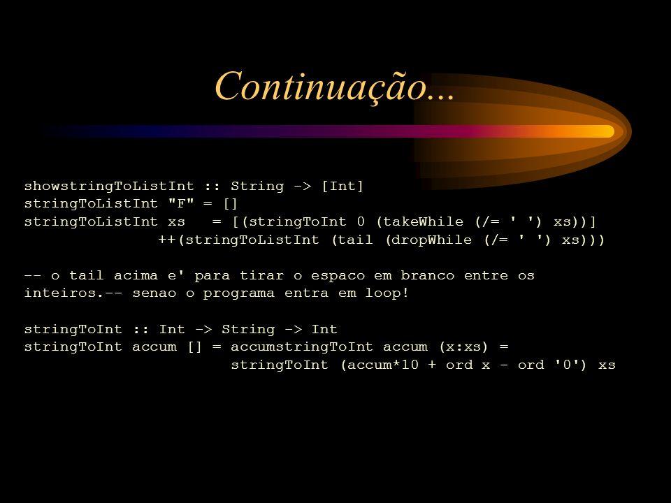 Continuação... showstringToListInt :: String -> [Int]